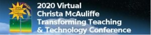 2020 Virtual Christa McAuliffe Transforming Teaching & Technology Conference @ Virtual
